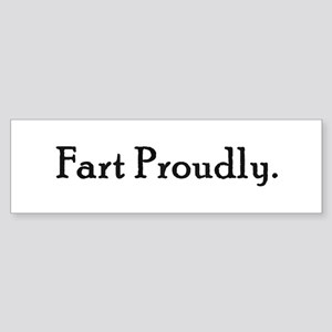 Fart Proudly Bumper Sticker
