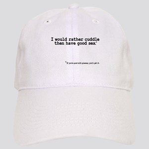 I would rather cuddle then have sex Cap