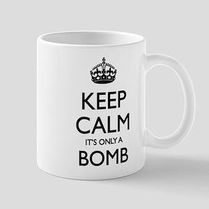Keep calm - it's only a bomb Mug