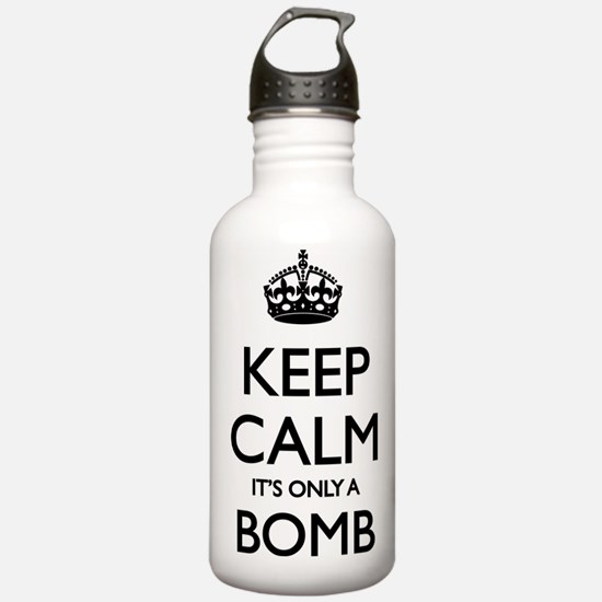 Keep Calm... it's only a Bomb Water Bottle