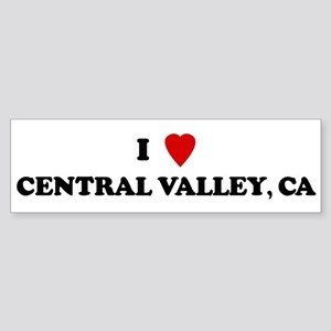 I Love CENTRAL VALLEY Bumper Sticker