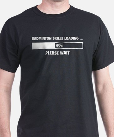 Badminton Skills Loading T-Shirt