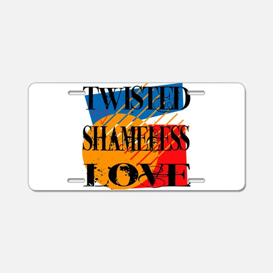Twisted Shameless Love Aluminum License Plate
