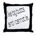 I like big butts Throw Pillow