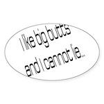 I like big butts Sticker (Oval)
