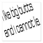 I like big butts Square Car Magnet 3