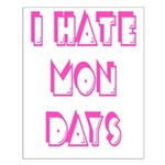 I Hate Mondays Pink Small Poster