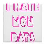 I Hate Mondays Pink Tile Coaster