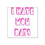I Hate Mondays Pink Square Sticker 3