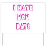 I Hate Mondays Pink Yard Sign
