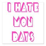I Hate Mondays Pink Square Car Magnet 3