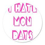I Hate Mondays Pink Round Car Magnet