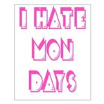 I hate Mondays Small Poster