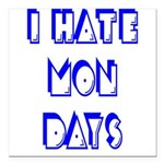 I Hate Mondays Square Car Magnet 3