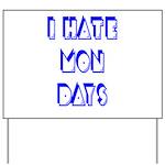 I Hate Mondays Yard Sign