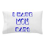 I Hate Mondays Pillow Case