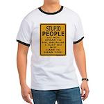 Stupid People Do Not Speak... Ringer T