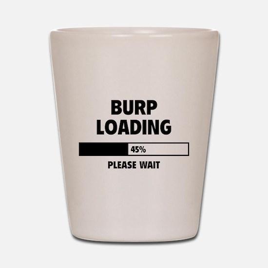 Burp Loading Shot Glass