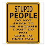 Stupid People Do Not Speak... Square Car Magnet 3&