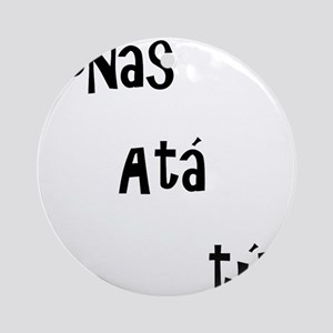 conas ata tu (how are you?) Ornament (Round)