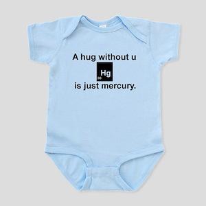A hug without u is just mercury. Infant Bodysuit
