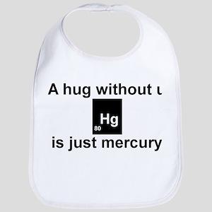 A hug without u is just mercury. Bib