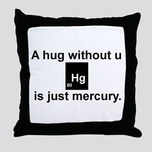 A hug without u is just mercury. Throw Pillow