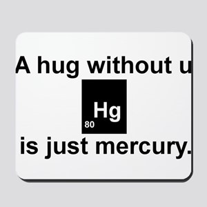 A hug without u is just mercury. Mousepad