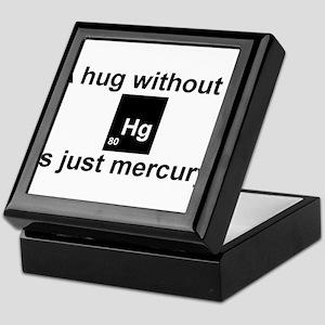 A hug without u is just mercury. Keepsake Box