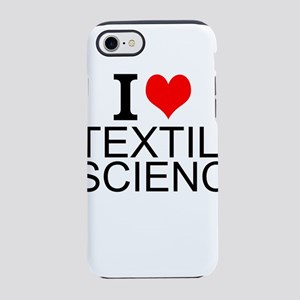 I Love Textile Science iPhone 7 Tough Case