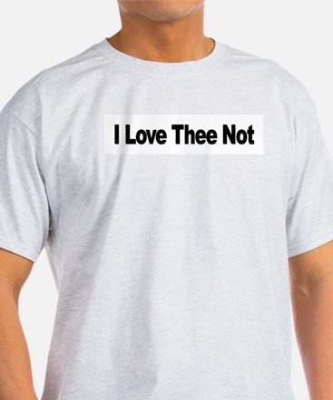 I Love Thee Not Ash Grey T-Shirt