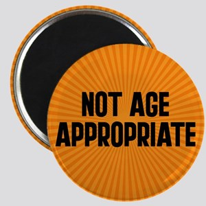 Not Age Appropriate Magnet
