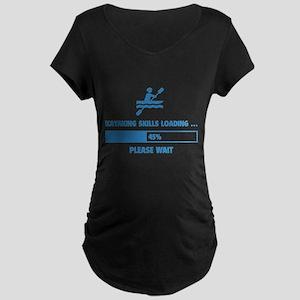 Kayaking Skills Loading Maternity Dark T-Shirt