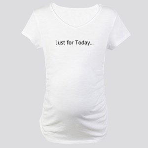 Just for Today, Maternity T-Shirt
