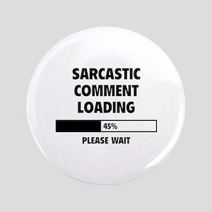 "Sarcastic Comment Loading 3.5"" Button"