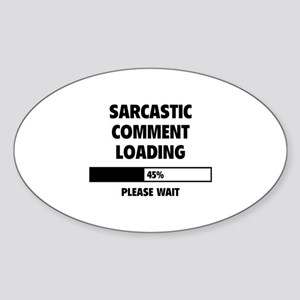 Sarcastic Comment Loading Sticker (Oval)