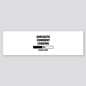 Sarcastic Comment Loading Sticker (Bumper)