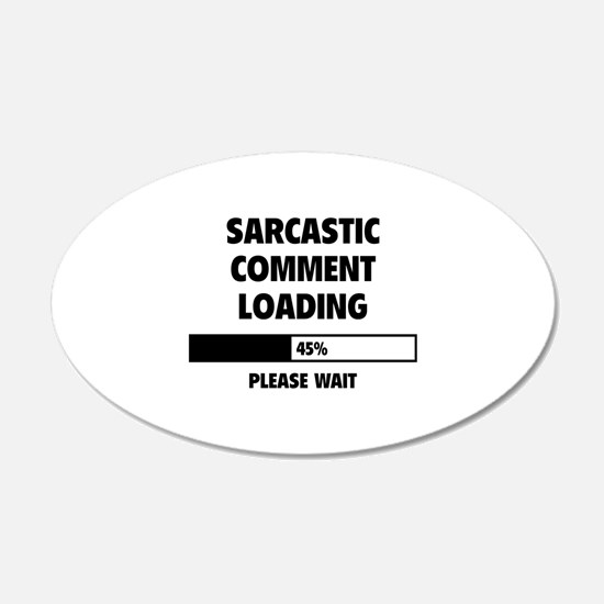 Sarcastic Comment Loading 22x14 Oval Wall Peel
