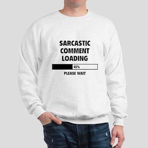 Sarcastic Comment Loading Sweatshirt