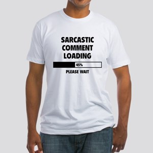 Sarcastic Comment Loading Fitted T-Shirt