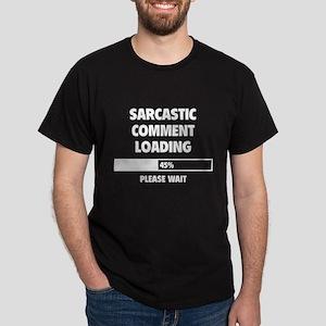 Sarcastic Comment Loading Dark T-Shirt