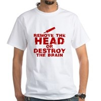 Remove The Head or Destroy The Brain White T-Shirt