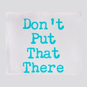 Dont Put That THere Throw Blanket