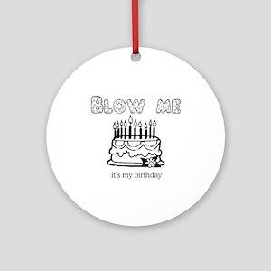 Blow me, it's my birthday -  Ornament (Round)