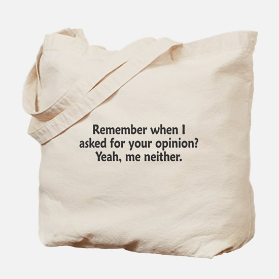 Remember When I Asked For Your Opinion Tote Bag