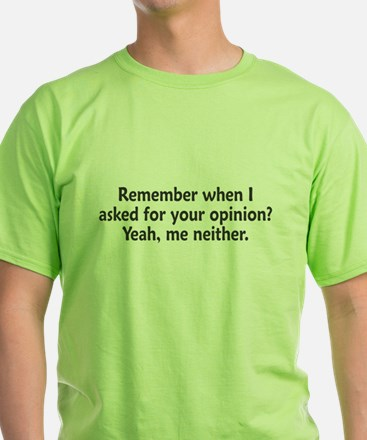 Remember When I Asked For Your Opinion T-Shirt