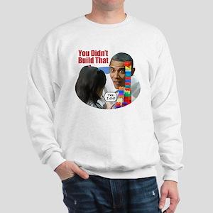 You Didn't Build That Sweatshirt