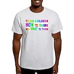 Teach Children How To Think Light T-Shirt