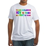 Teach Children How To Think Fitted T-Shirt