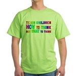 Teach Children How To Think Green T-Shirt